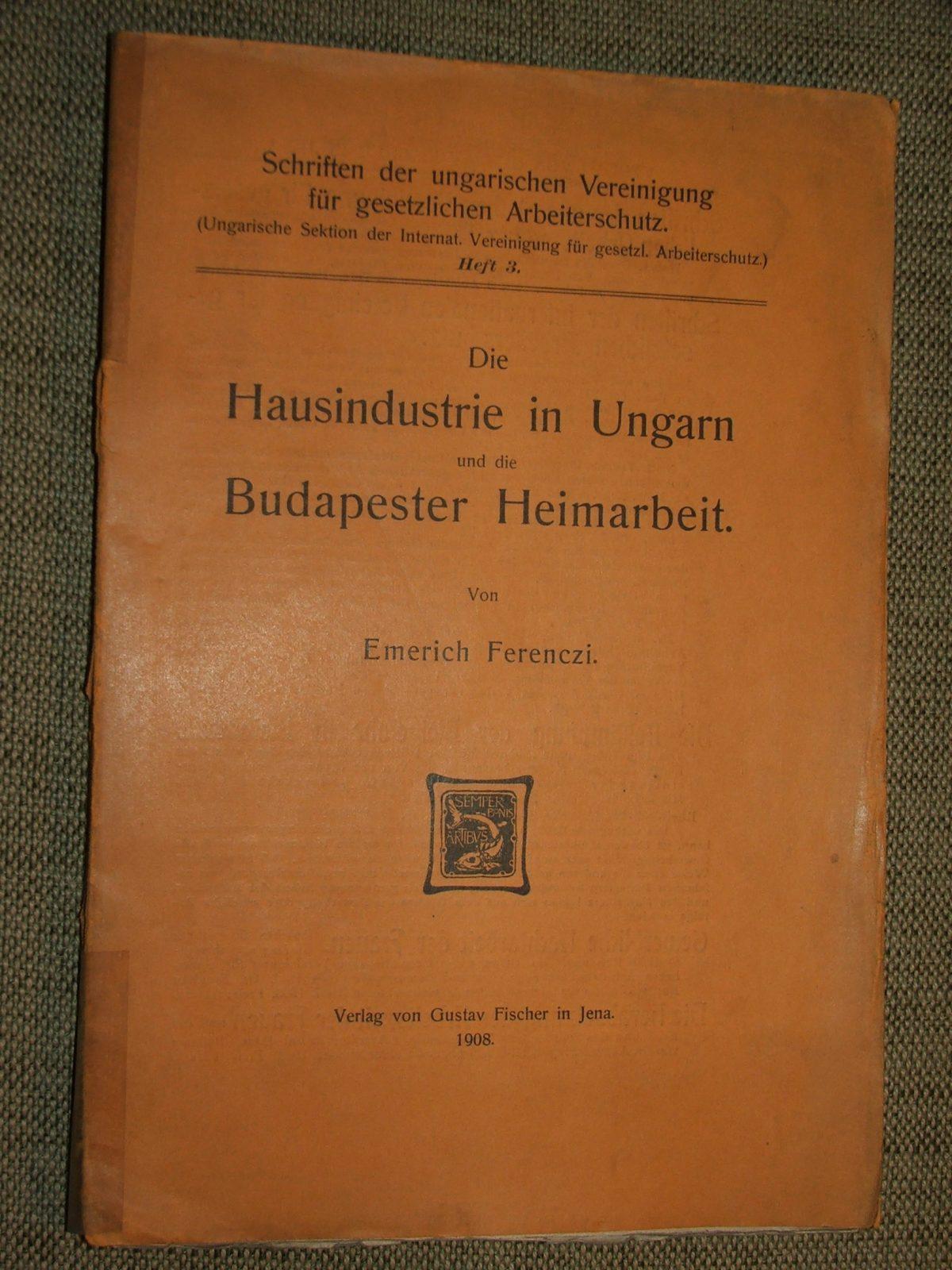 FERENCZI, Emerich (Imre): Die Hausindustrie in Ungarn und die Budapester Heimarbeit.