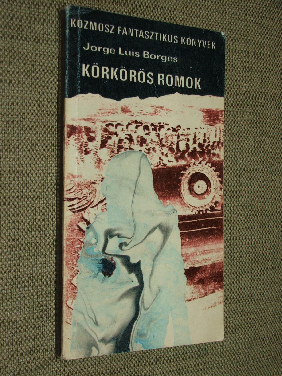 BORGES, Jorge Luis: Körkörös romok