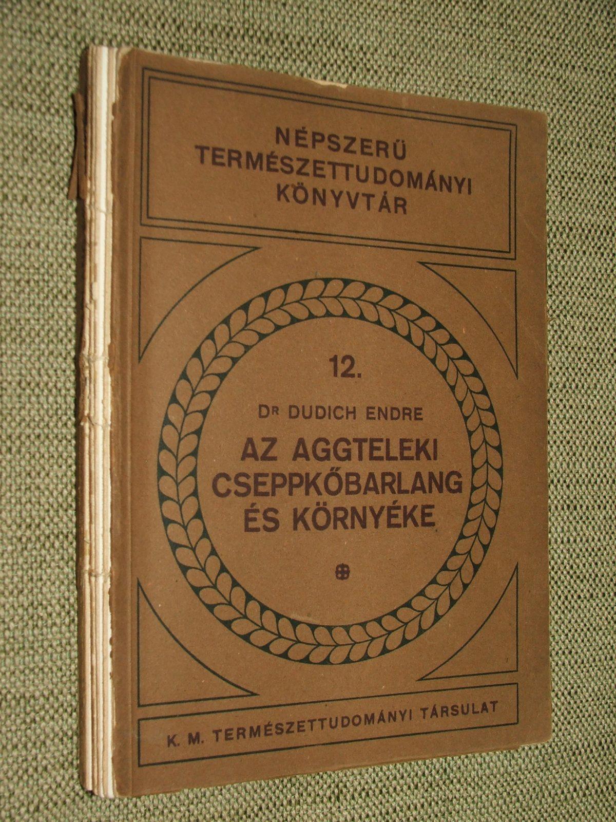 DUDICH Endre: Az Aggteleki cseppkőbarlang és környéke