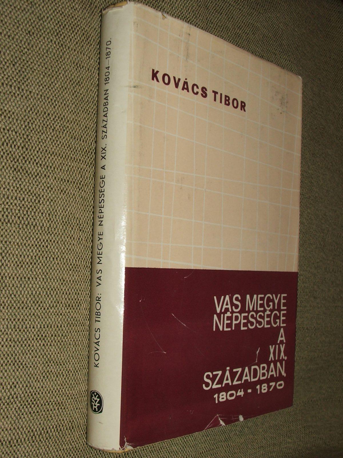 KOVÁCS Tibor: Vas megye népessége a XIX. században 1804-1870