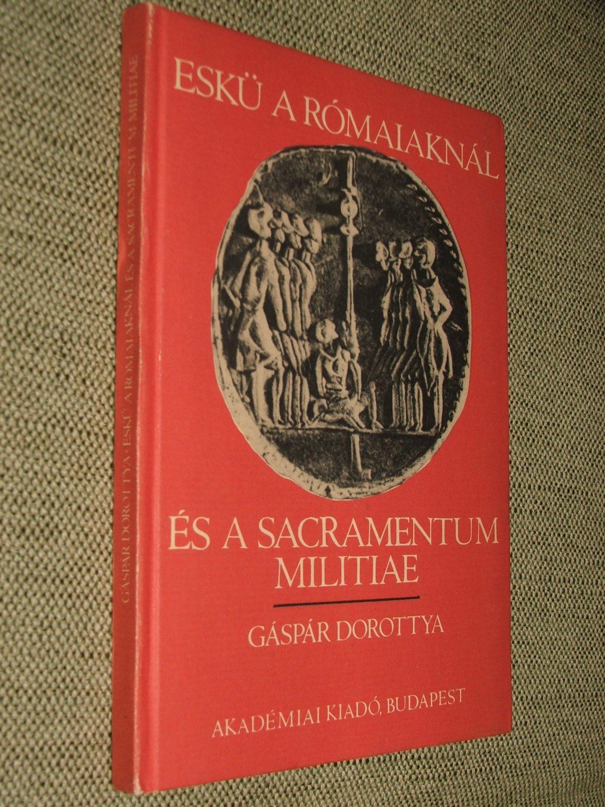 GÁSPÁR Dorottya: Eskü a rómaiaknál és a Sacramentum militiae