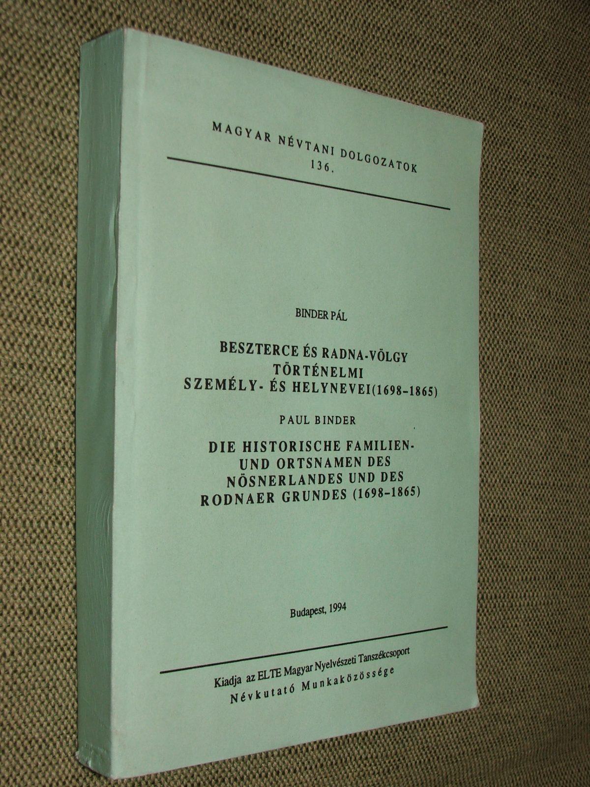 BINDER Pál: Beszterce és Radna-völgy történelmi személy- és helynevei (1698-1865)