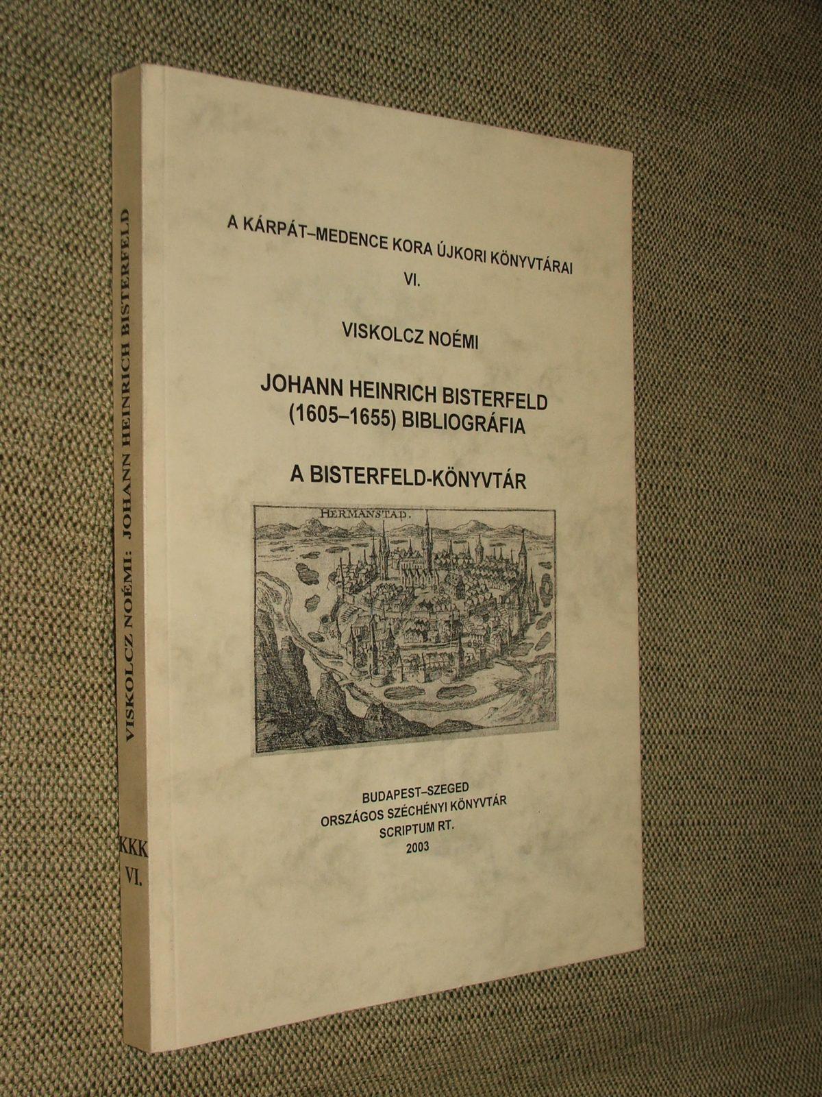 VISKOLCZ Noémi: Johann Heinrich Bisterfeld (1605-1655) bibliográfia A Bisterfeld-könyvtár