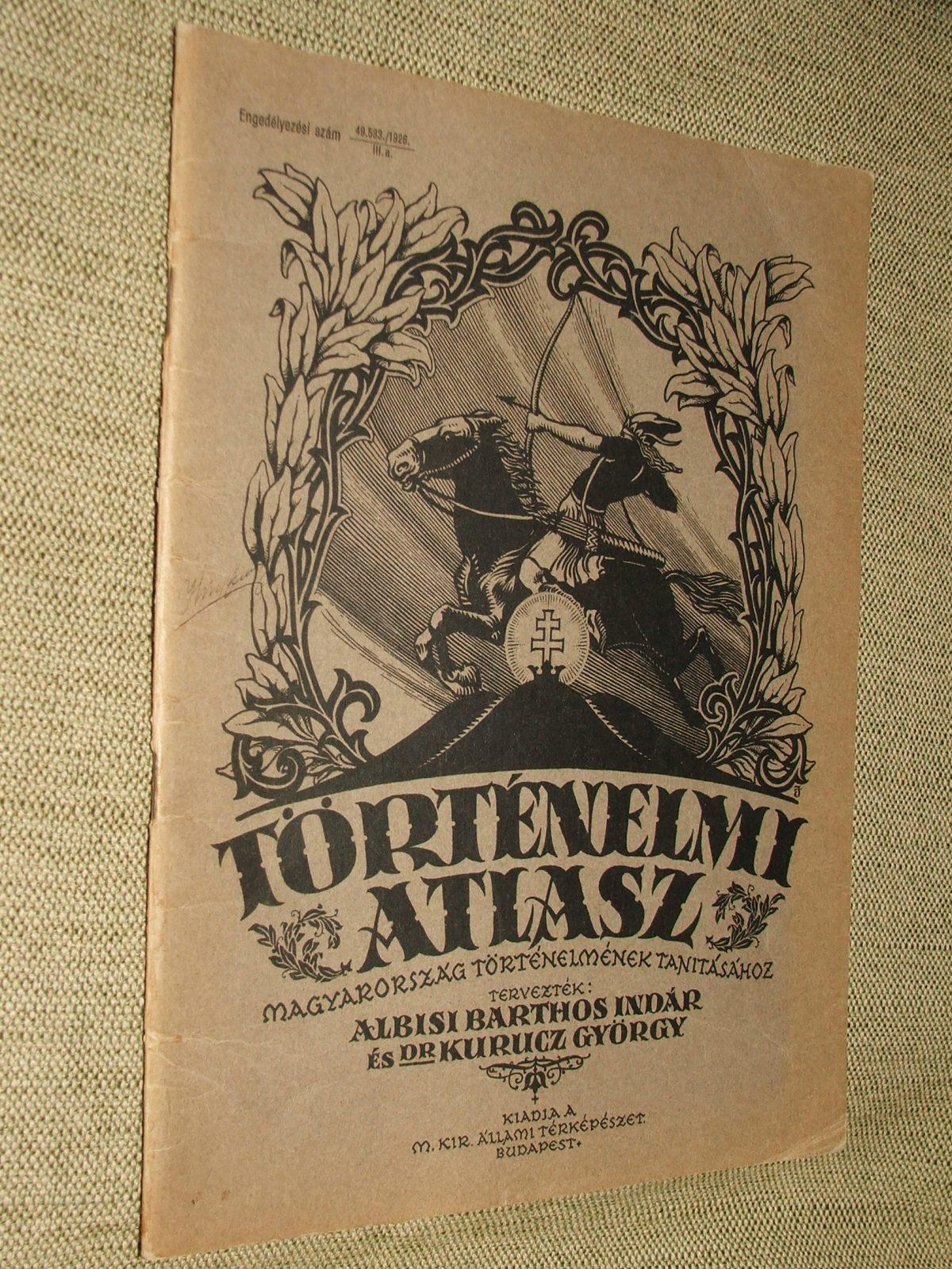 ALBISI BARTHOS Indár és KURUCZ György: Történelmi atlasz Magyarország történelmének tanításához