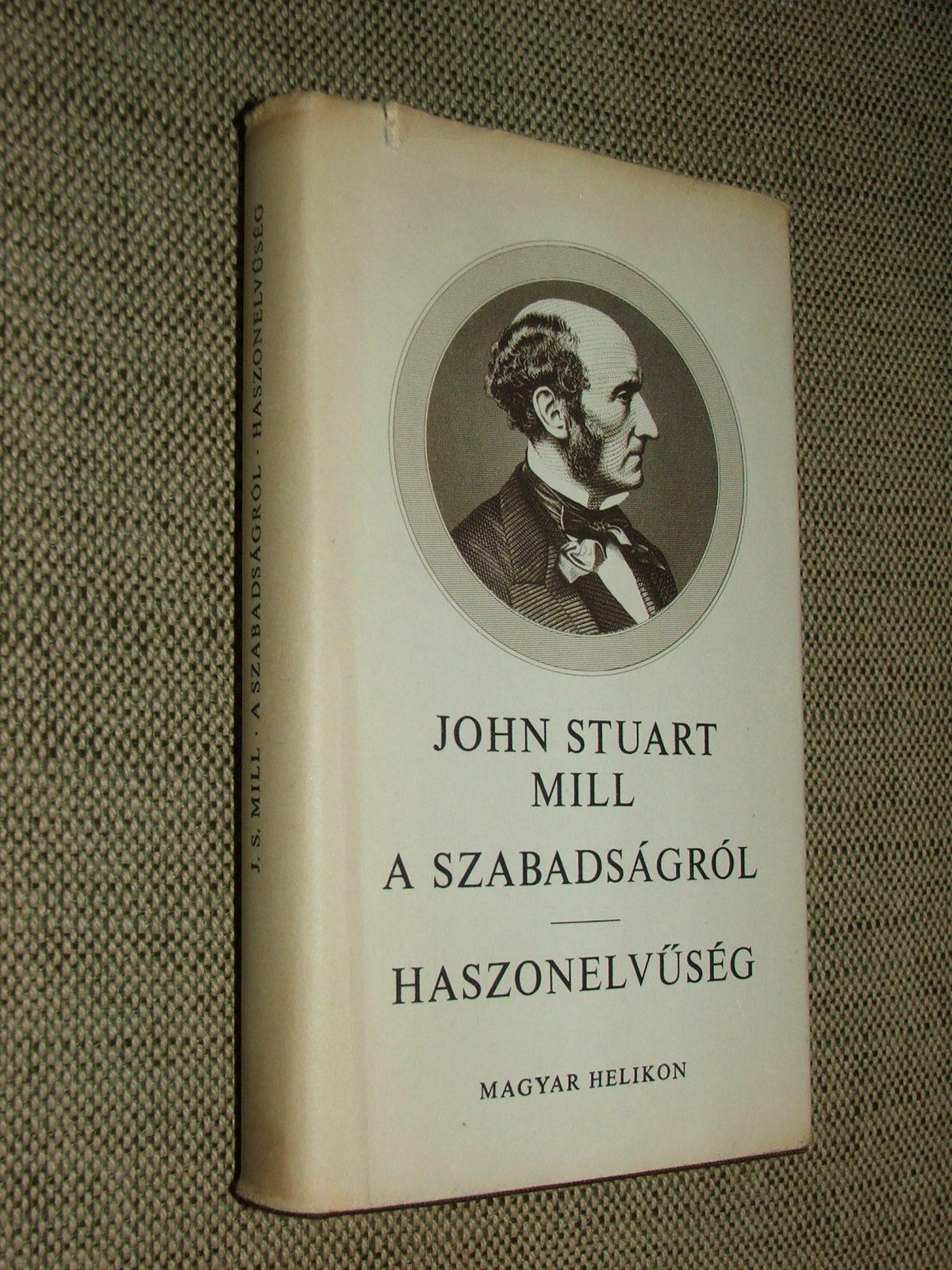 MILL, John Stuart: A szabadságról- Haszonelvűség