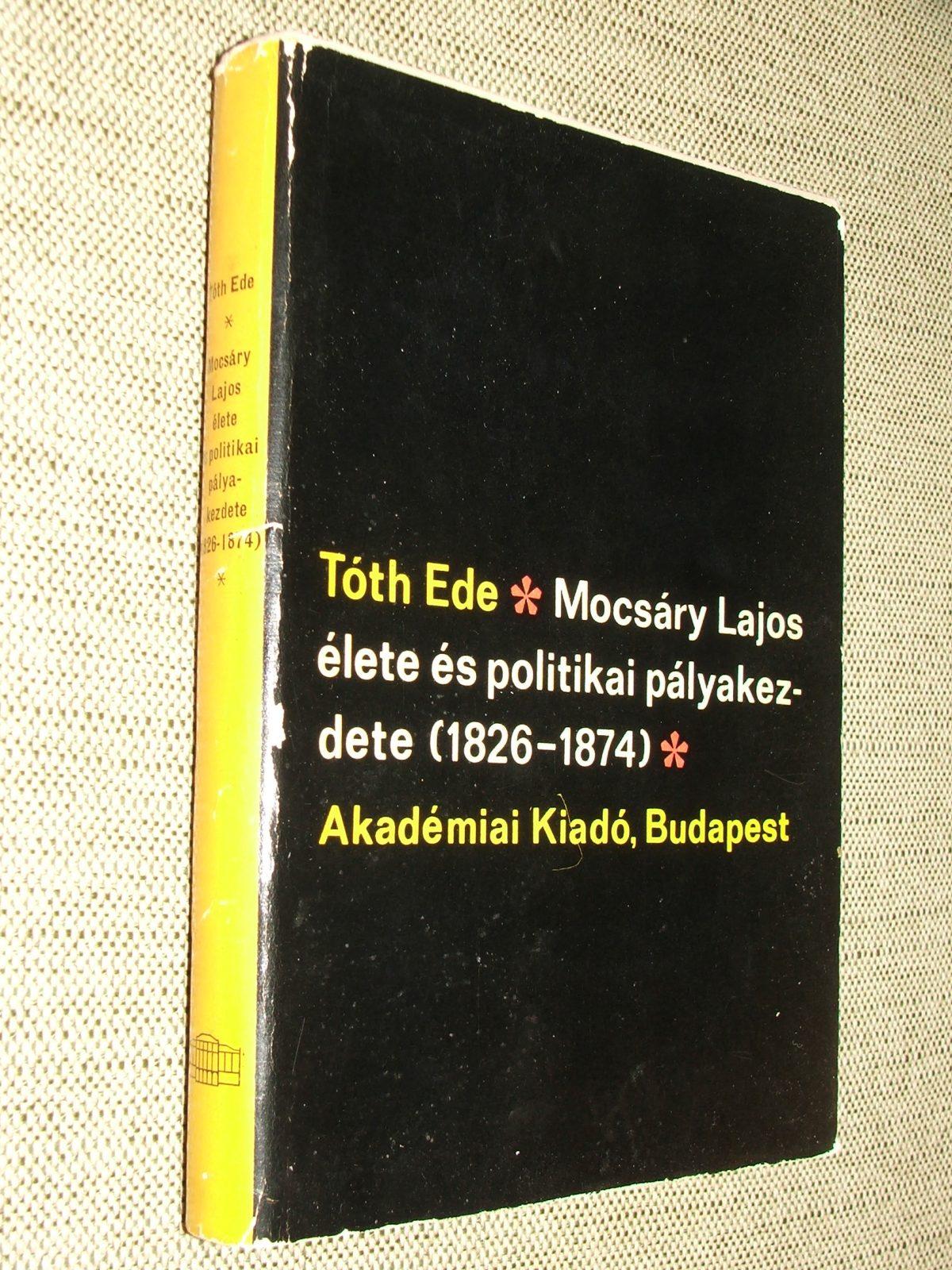 TÓTH Ede: Mocsáry Lajos élete és politikai pályakezdete (1826-1874)