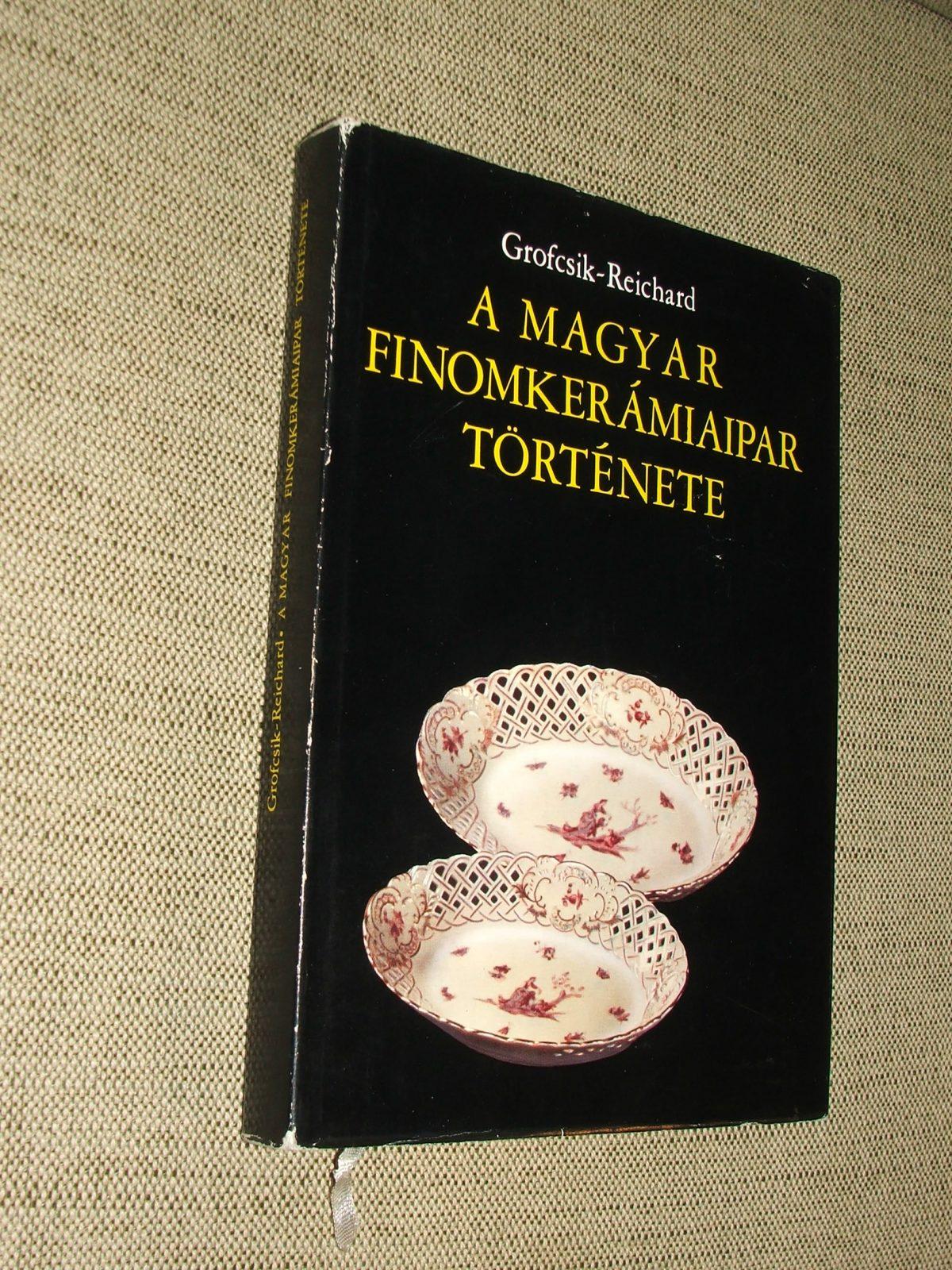 GROFCSIK János – REICHARD Ernő: A magyar finomkerámiaipar története