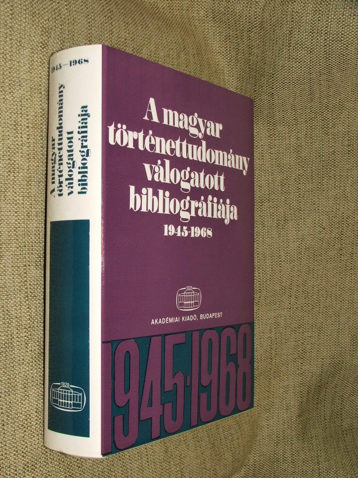 A Magyar Tudományos Akadémia Történettudományi Intézetének munkaközössége: A magyar történettudomány válogatott bibliográfiája 1945-1968