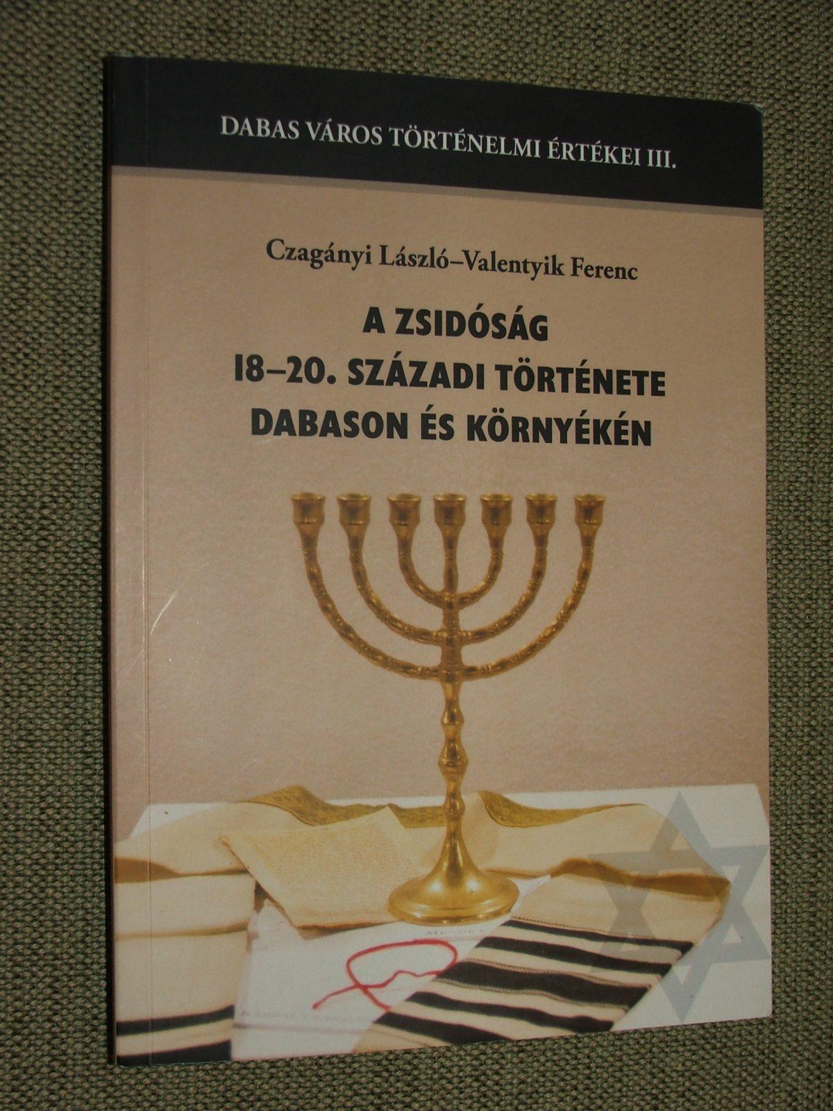 CZAGÁNYI László – VALENTYIK Ferenc: A zsidóság 18-20. századi története Dabason és környékén