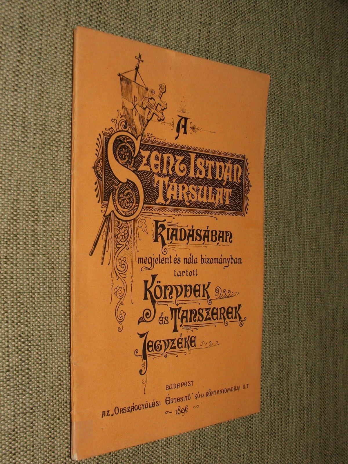 Jegyzéke a Szent-István-Társulat kiadásában megjelent és nála bizományban tartott könyvek – és tanszereknek, melyek a Szent-István-Társulat ügynökségénél: Budapest IV., Királyi Pál – utcza 13. sz. alatt kaphatók.