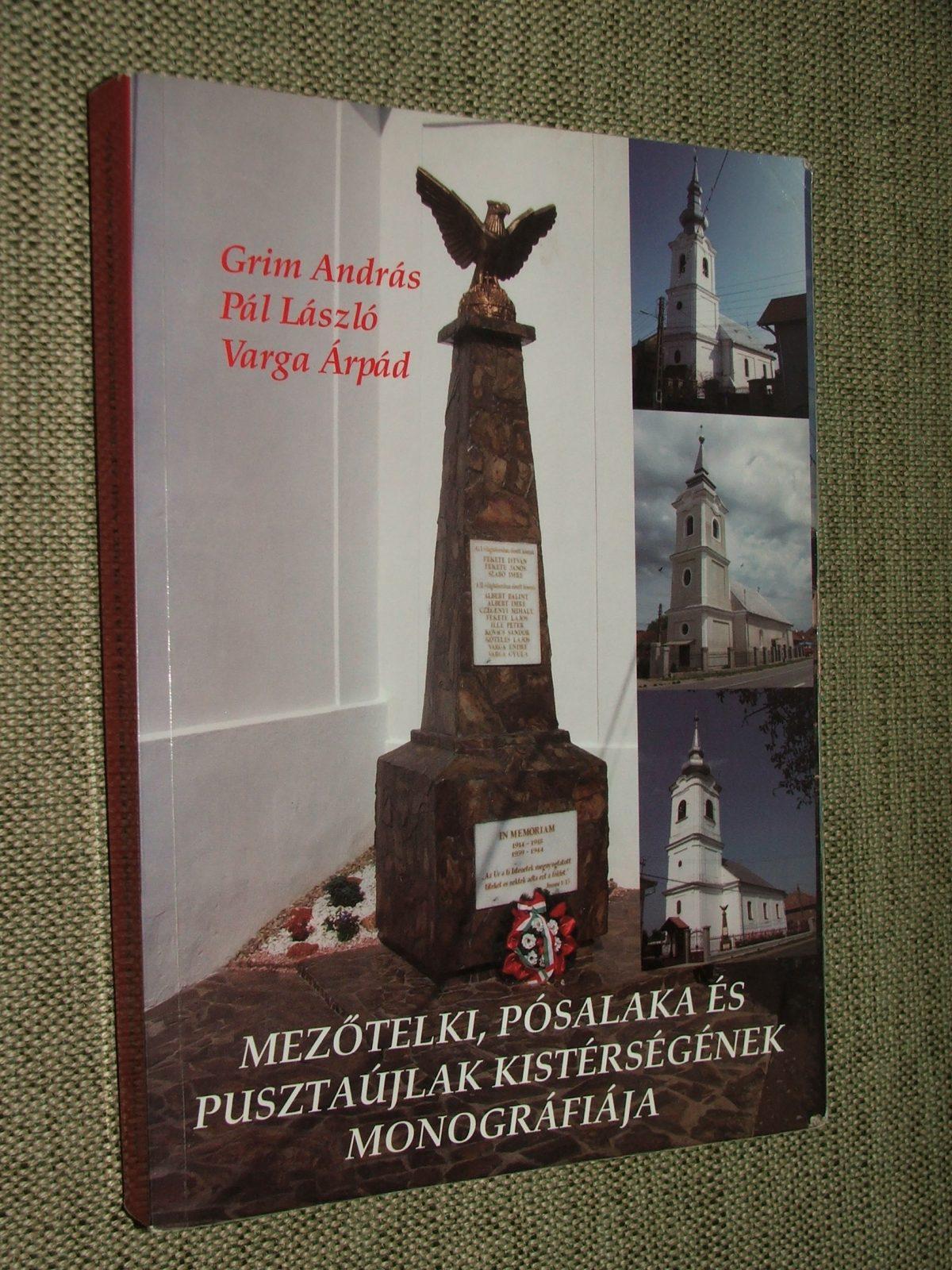 GRIM András, PÁL László, VARGA Árpád: Mezőtelki, Pósalaka és Pusztaújlak kistérségének monográfiája
