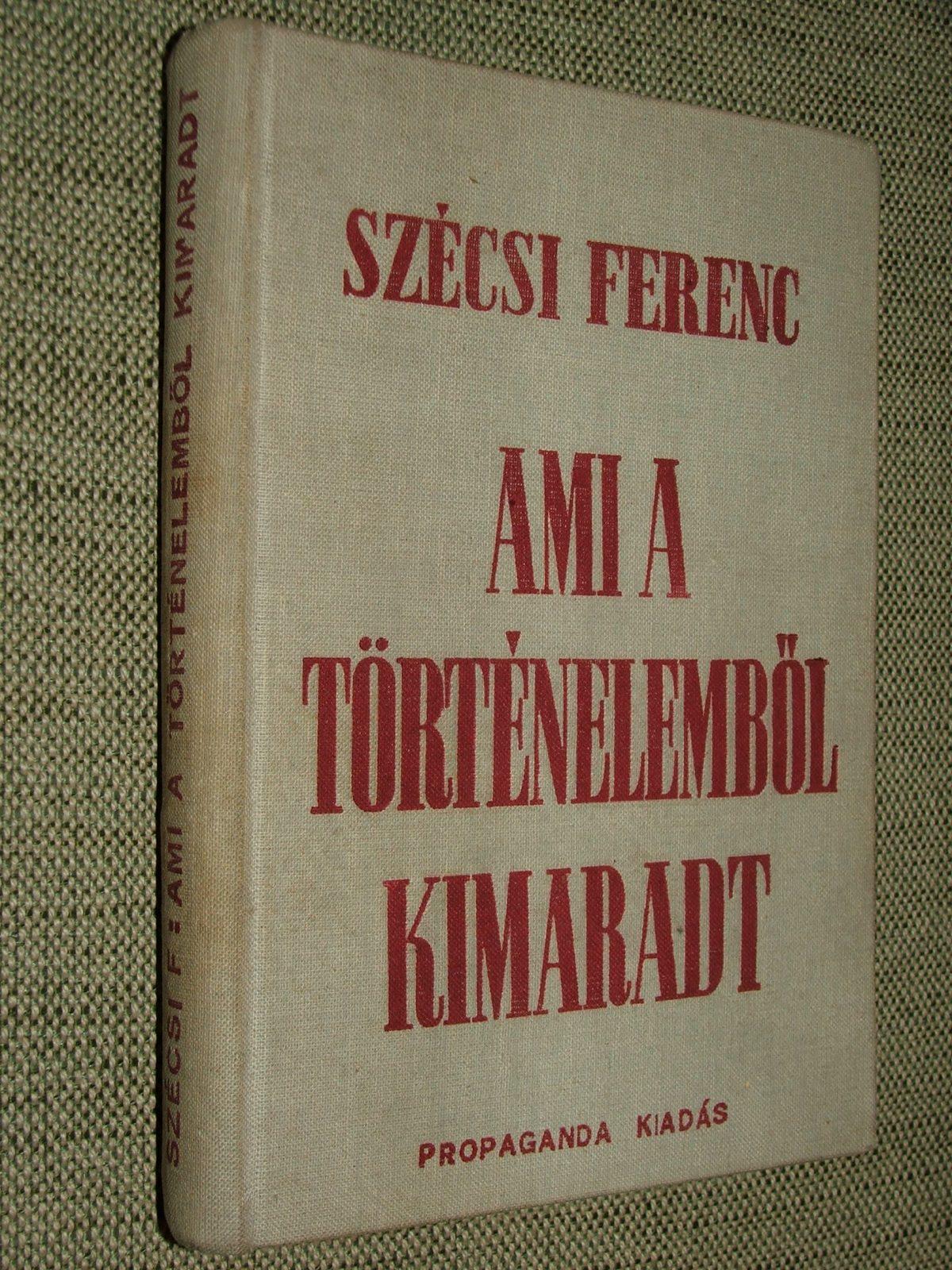 SZÉCSI Ferenc: Ami a történelemből kimaradt